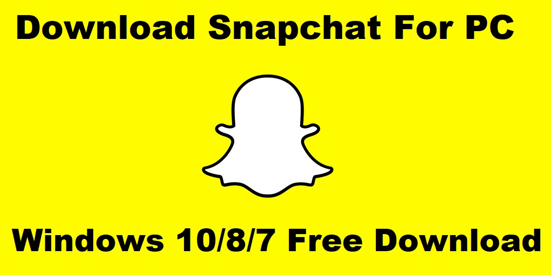 Download Snapchat For PC- Windows 10/8/7 Free Download