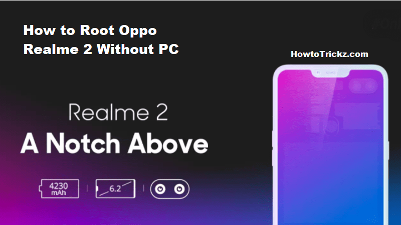 How to Root Oppo Realme 2 Without PC- Step By Step Guide
