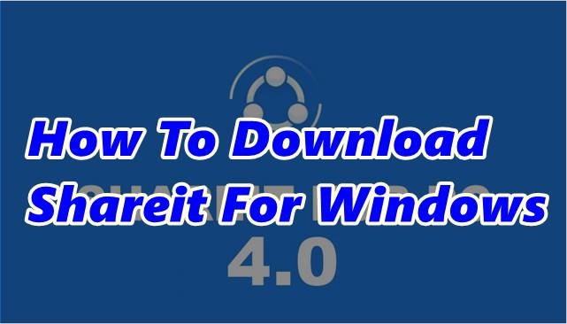 How To Download Shareit For Windows 10/8/7/xp