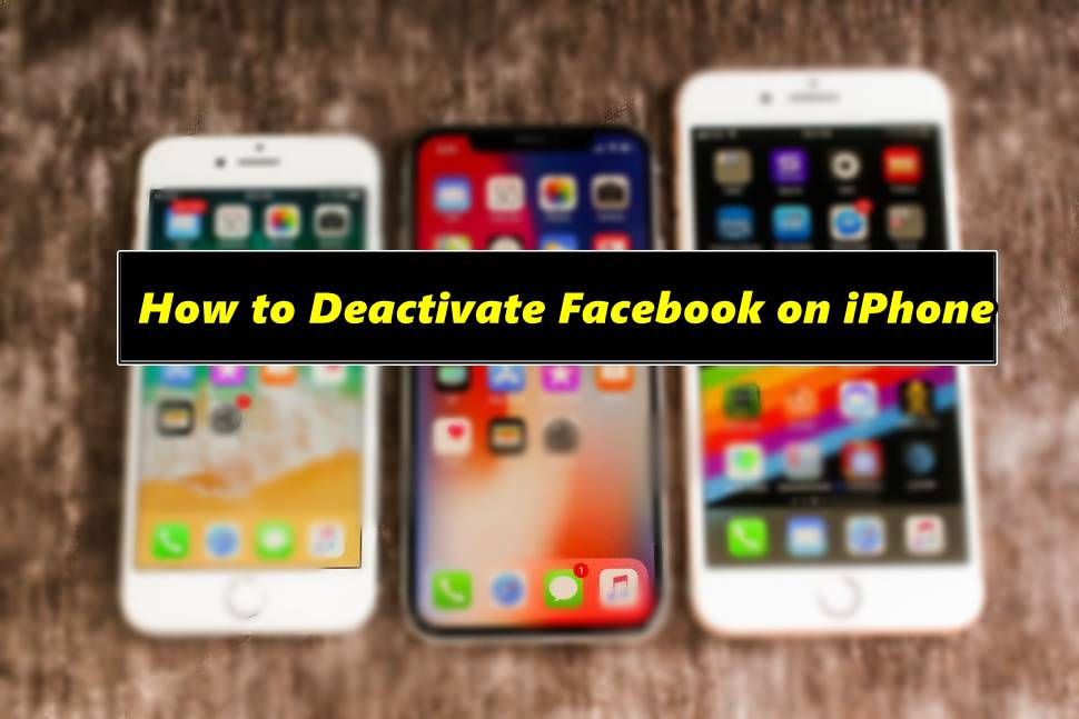 How to Deactivate Facebook on iPhone