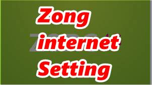 How To Get Zong internet Setting