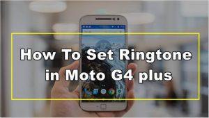 How To Set Ringtone in Moto G4 plus