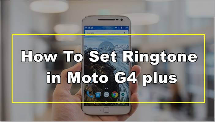 How To Set Ringtone in Moto G4 plus