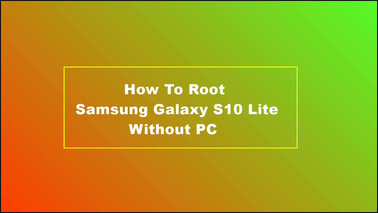 How To Root Samsung Galaxy S10 Lite Without PC