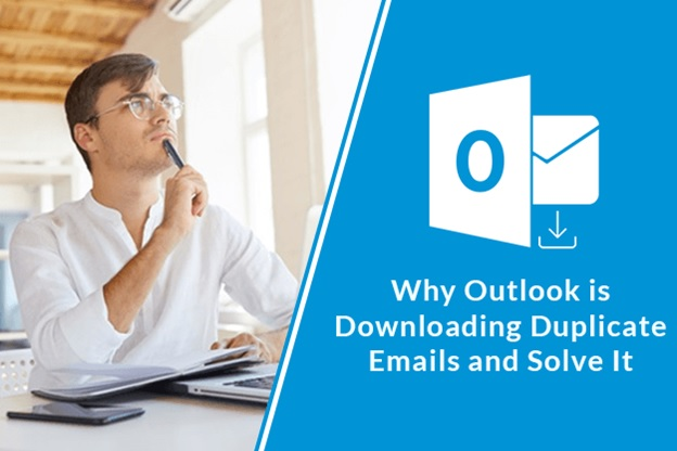 Learn Why Outlook is Downloading Duplicate Emails and Solve It